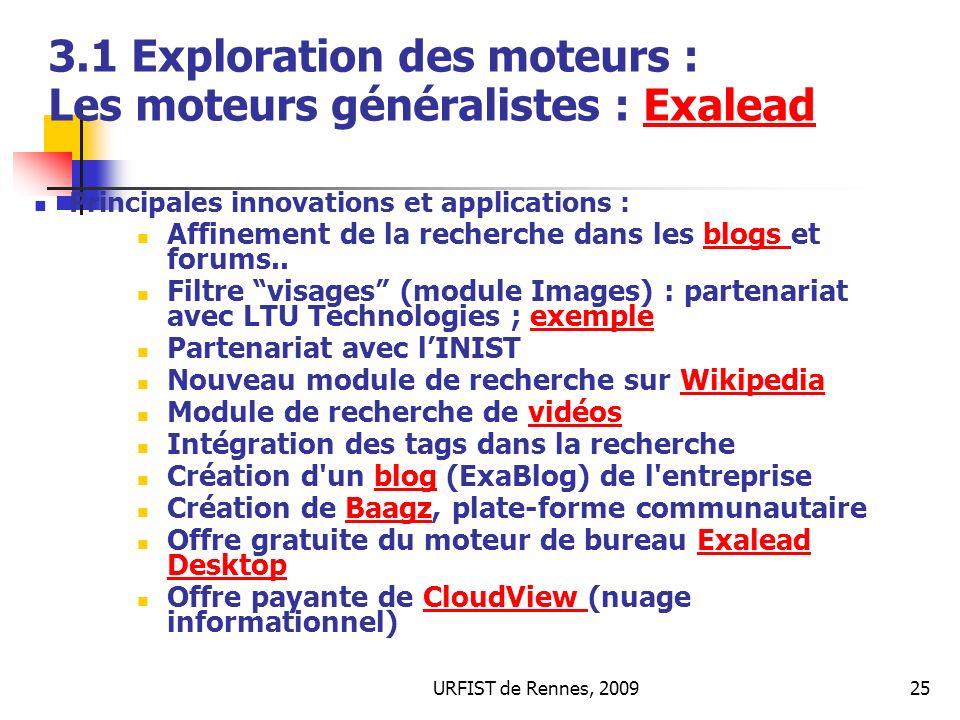 URFIST de Rennes, 200925 3.1 Exploration des moteurs : Les moteurs généralistes : ExaleadExalead Principales innovations et applications : Affinement