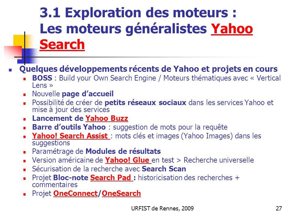 URFIST de Rennes, 200927 3.1 Exploration des moteurs : Les moteurs généralistes Yahoo SearchYahoo Search Quelques développements récents de Yahoo et p