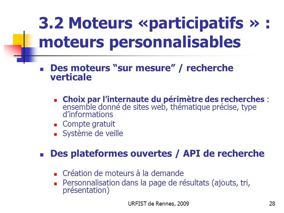 URFIST de Rennes, 200928 3.2 Moteurs «participatifs » : moteurs personnalisables Des moteurs sur mesure / recherche verticale Choix par linternaute du