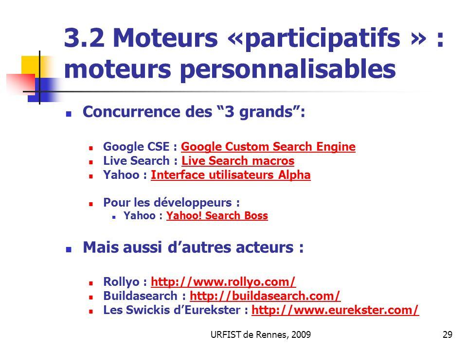 URFIST de Rennes, 200929 3.2 Moteurs «participatifs » : moteurs personnalisables Concurrence des 3 grands: Google CSE : Google Custom Search EngineGoo