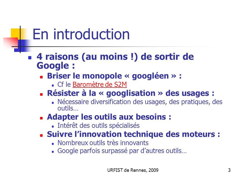 URFIST de Rennes, 20093 En introduction 4 raisons (au moins !) de sortir de Google : Briser le monopole « googléen » : Cf le Baromètre de S2MBaromètre