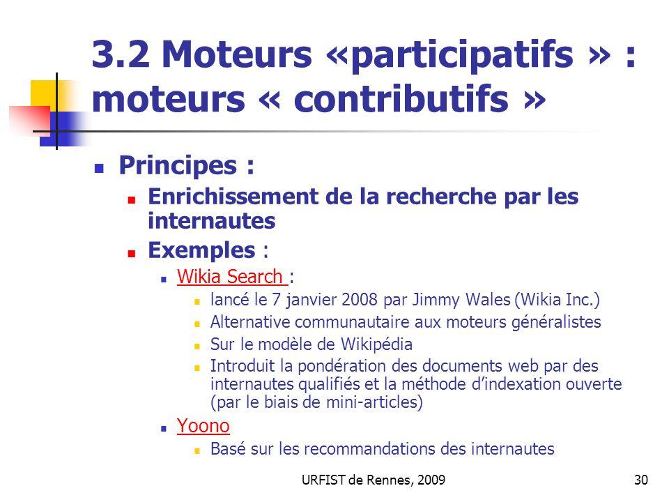 URFIST de Rennes, 200930 3.2 Moteurs «participatifs » : moteurs « contributifs » Principes : Enrichissement de la recherche par les internautes Exempl