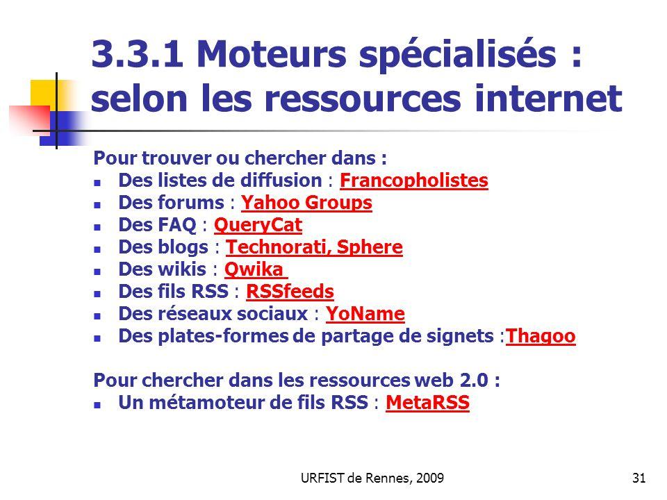 URFIST de Rennes, 200931 3.3.1 Moteurs spécialisés : selon les ressources internet Pour trouver ou chercher dans : Des listes de diffusion : Francopho