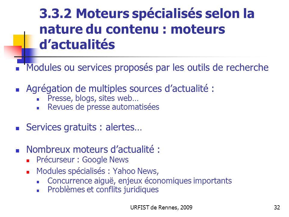 URFIST de Rennes, 200932 3.3.2 Moteurs spécialisés selon la nature du contenu : moteurs dactualités Modules ou services proposés par les outils de rec