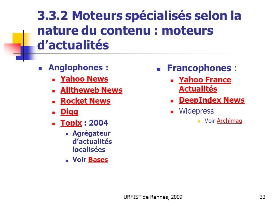 URFIST de Rennes, 200933 3.3.2 Moteurs spécialisés selon la nature du contenu : moteurs dactualités Anglophones : Yahoo News Alltheweb News Rocket New