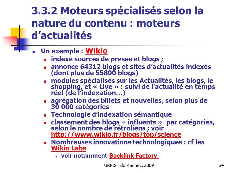 URFIST de Rennes, 200934 3.3.2 Moteurs spécialisés selon la nature du contenu : moteurs dactualités Un exemple : WikioWikio indexe sources de presse e