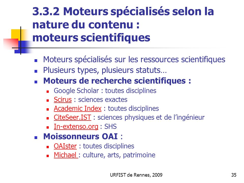 URFIST de Rennes, 200935 3.3.2 Moteurs spécialisés selon la nature du contenu : moteurs scientifiques Moteurs spécialisés sur les ressources scientifi
