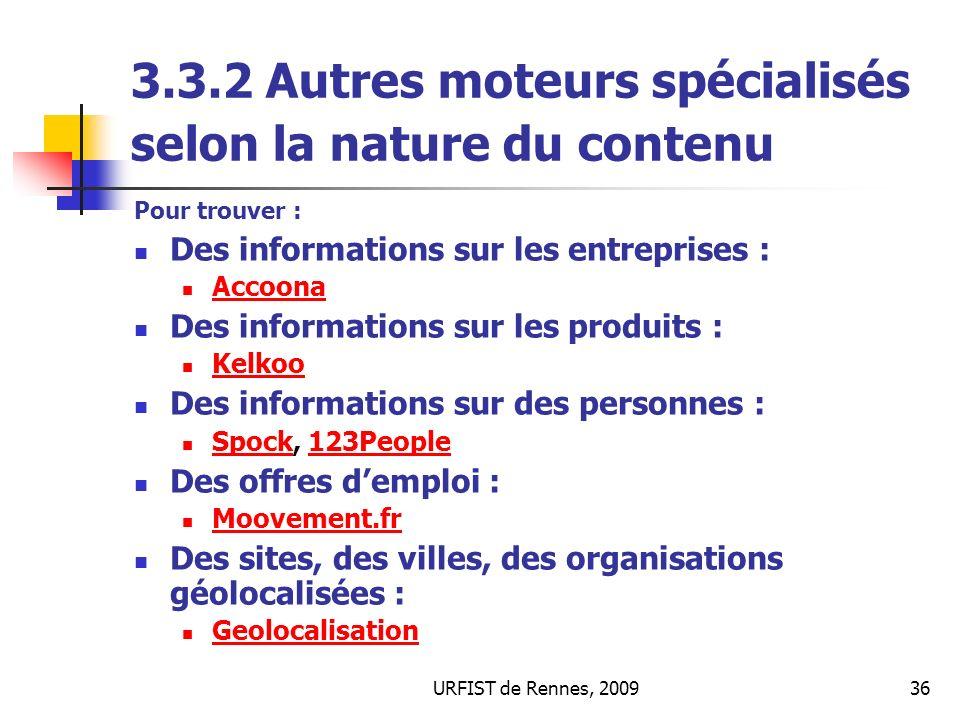 URFIST de Rennes, 200936 3.3.2 Autres moteurs spécialisés selon la nature du contenu Pour trouver : Des informations sur les entreprises : Accoona Des