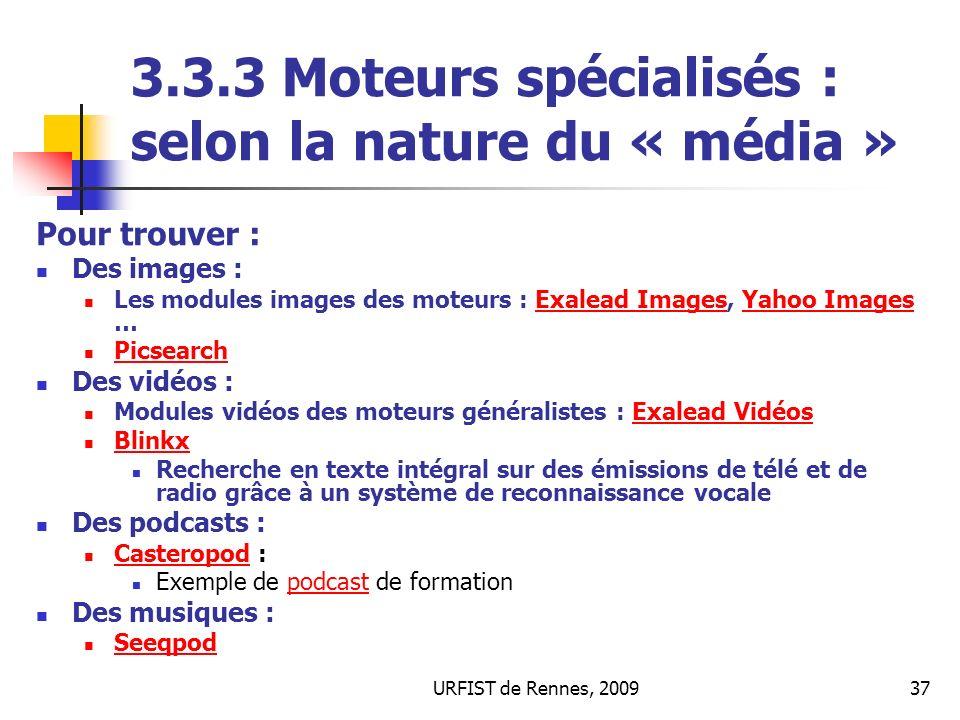 URFIST de Rennes, 200937 3.3.3 Moteurs spécialisés : selon la nature du « média » Pour trouver : Des images : Les modules images des moteurs : Exalead