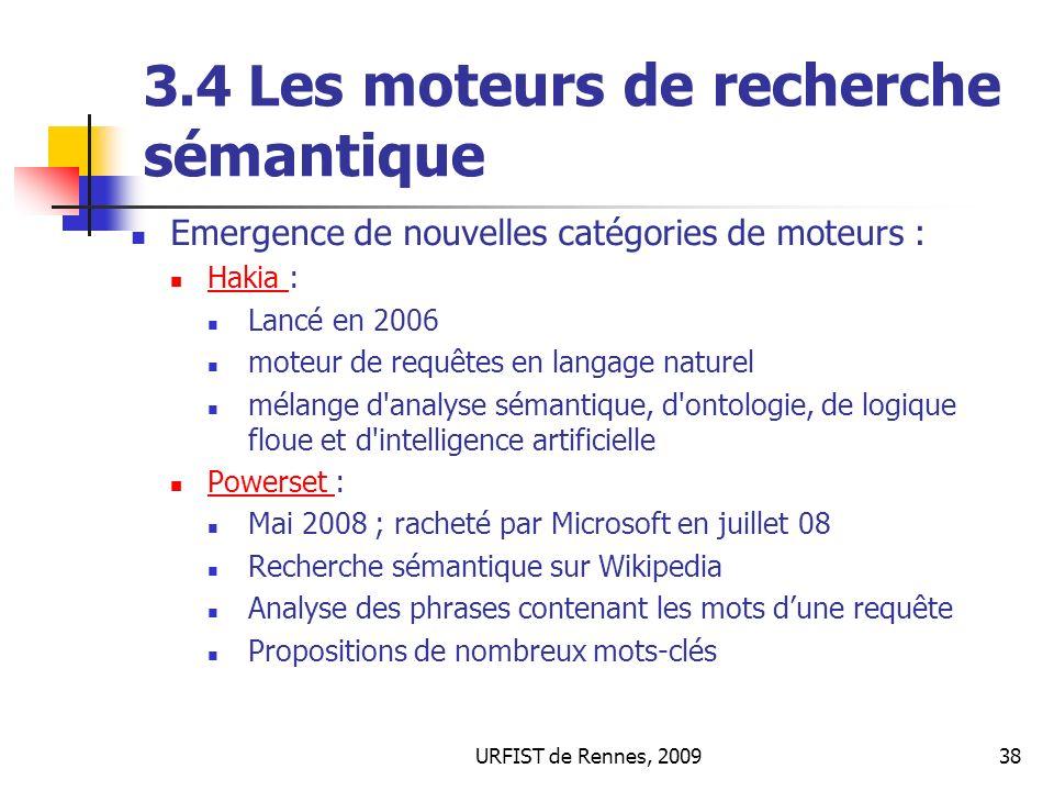 URFIST de Rennes, 200938 3.4 L es moteurs de recherche sémantique Emergence de nouvelles catégories de moteurs : Hakia : Hakia Lancé en 2006 moteur de