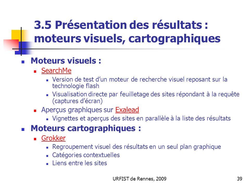 URFIST de Rennes, 200939 3.5 Présentation des résultats : moteurs visuels, cartographiques Moteurs visuels : SearchMe Version de test dun moteur de re