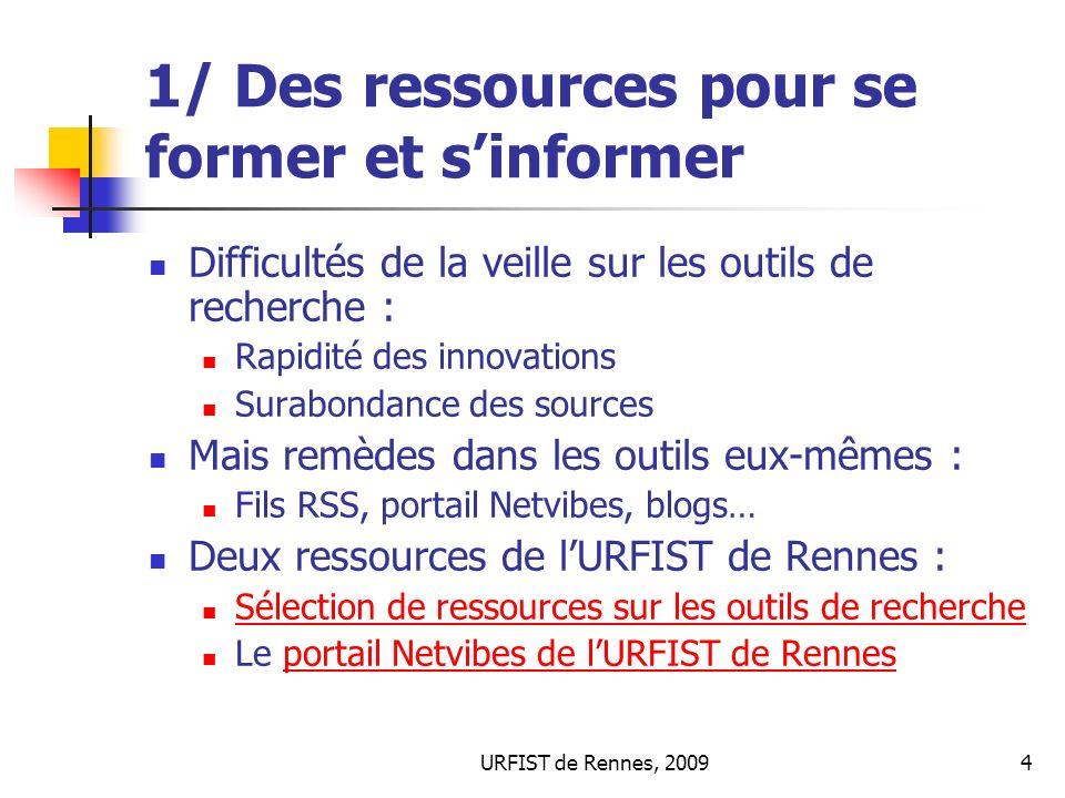 URFIST de Rennes, 20094 1/ Des ressources pour se former et sinformer Difficultés de la veille sur les outils de recherche : Rapidité des innovations