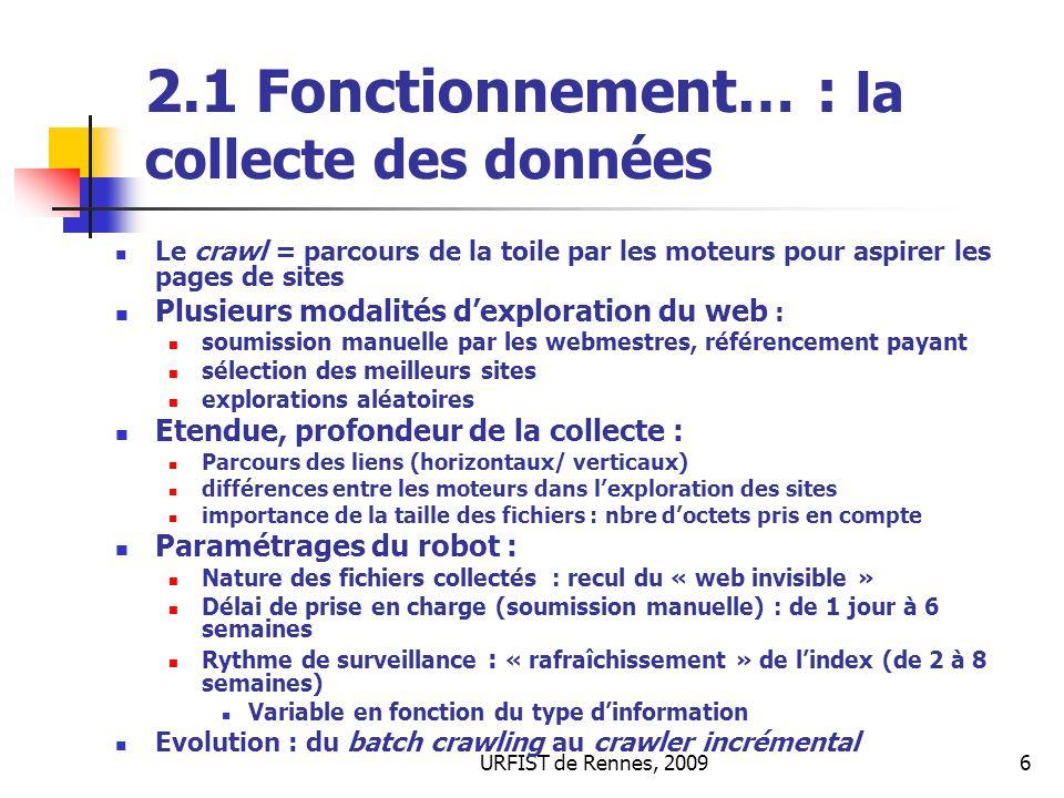URFIST de Rennes, 20096 2.1 Fonctionnement… : la collecte des données Le crawl = parcours de la toile par les moteurs pour aspirer les pages de sites