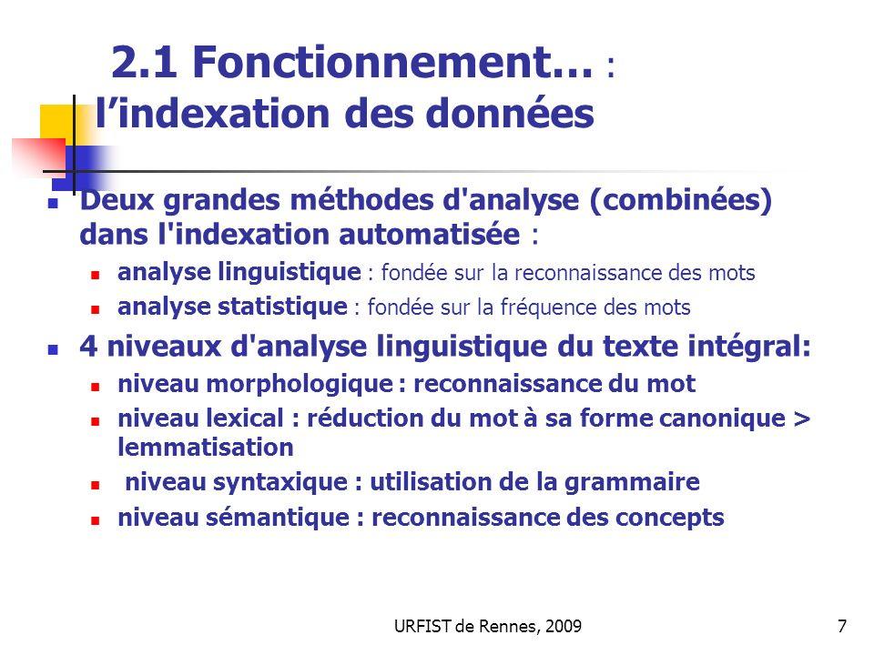 URFIST de Rennes, 20097 2.1 Fonctionnement… : lindexation des données Deux grandes méthodes d'analyse (combinées) dans l'indexation automatisée : anal