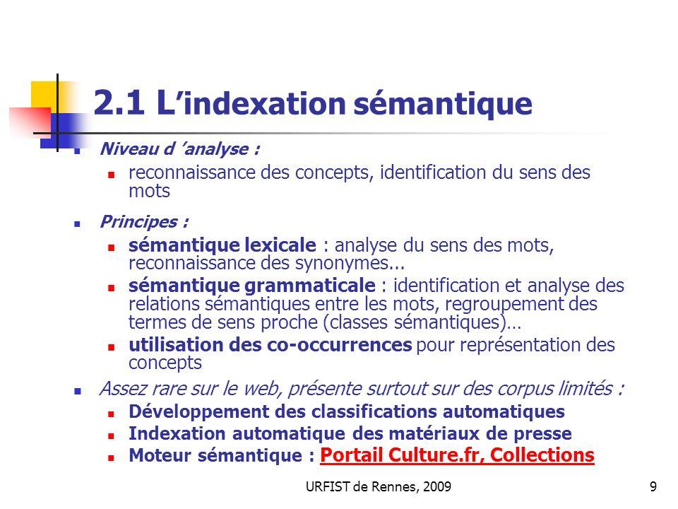 URFIST de Rennes, 20099 2.1 L indexation sémantique Niveau d analyse : reconnaissance des concepts, identification du sens des mots Principes : sémant