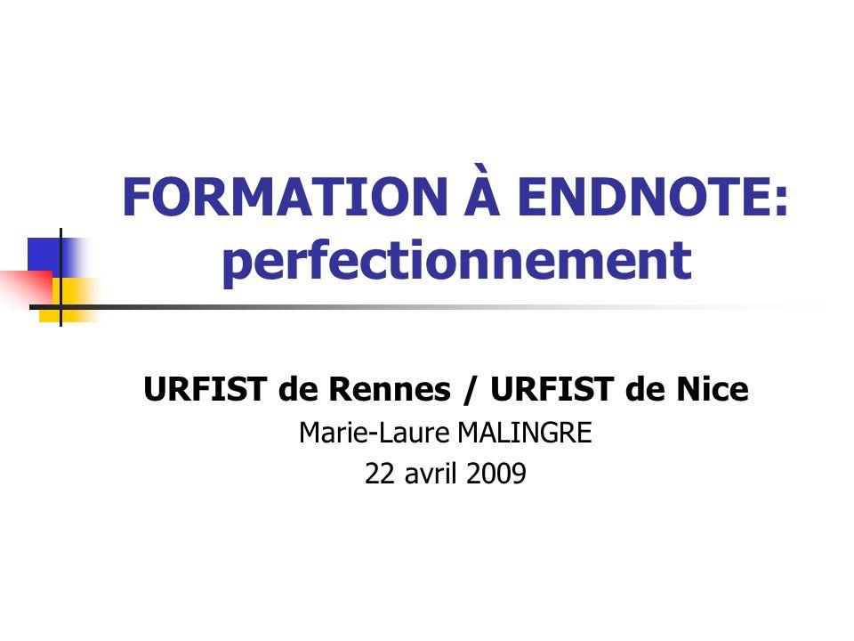 FORMATION À ENDNOTE: perfectionnement URFIST de Rennes / URFIST de Nice Marie-Laure MALINGRE 22 avril 2009