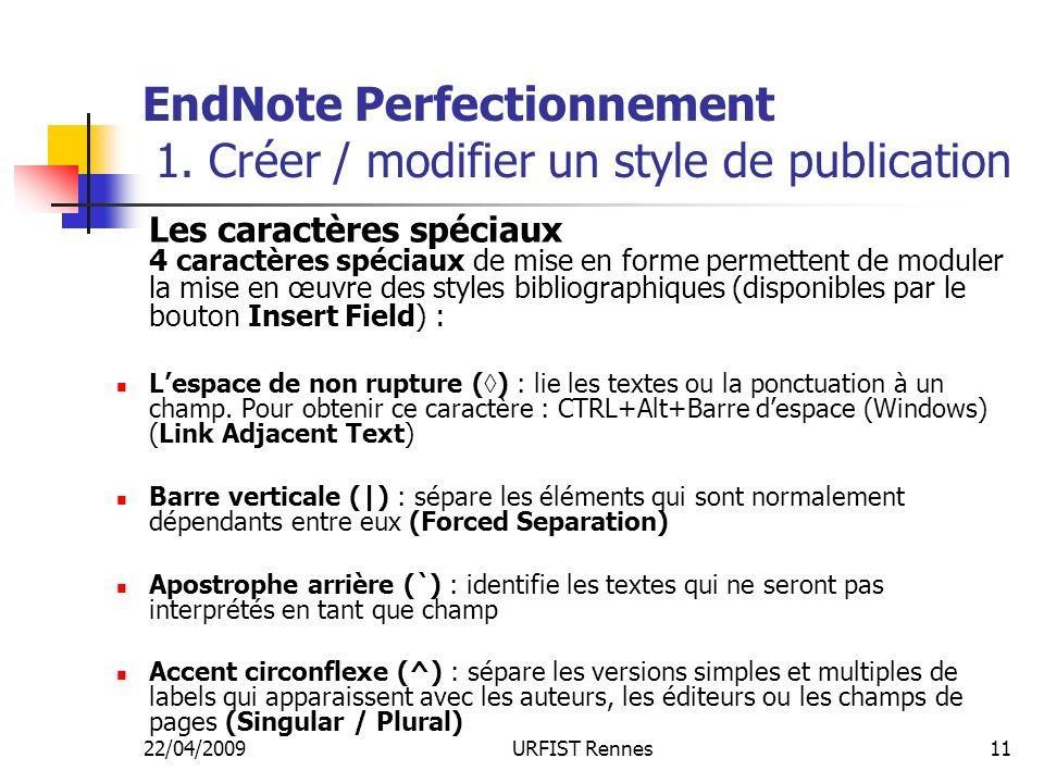 22/04/2009URFIST Rennes11 EndNote Perfectionnement 1. Créer / modifier un style de publication Les caractères spéciaux 4 caractères spéciaux de mise e
