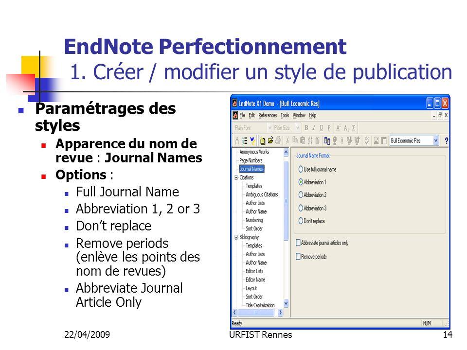 22/04/2009URFIST Rennes14 EndNote Perfectionnement 1. Créer / modifier un style de publication Paramétrages des styles Apparence du nom de revue : Jou