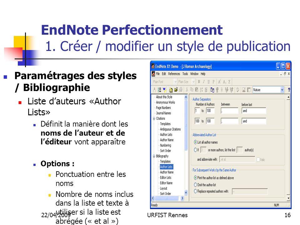 22/04/2009URFIST Rennes16 EndNote Perfectionnement 1. Créer / modifier un style de publication Paramétrages des styles / Bibliographie Liste dauteurs