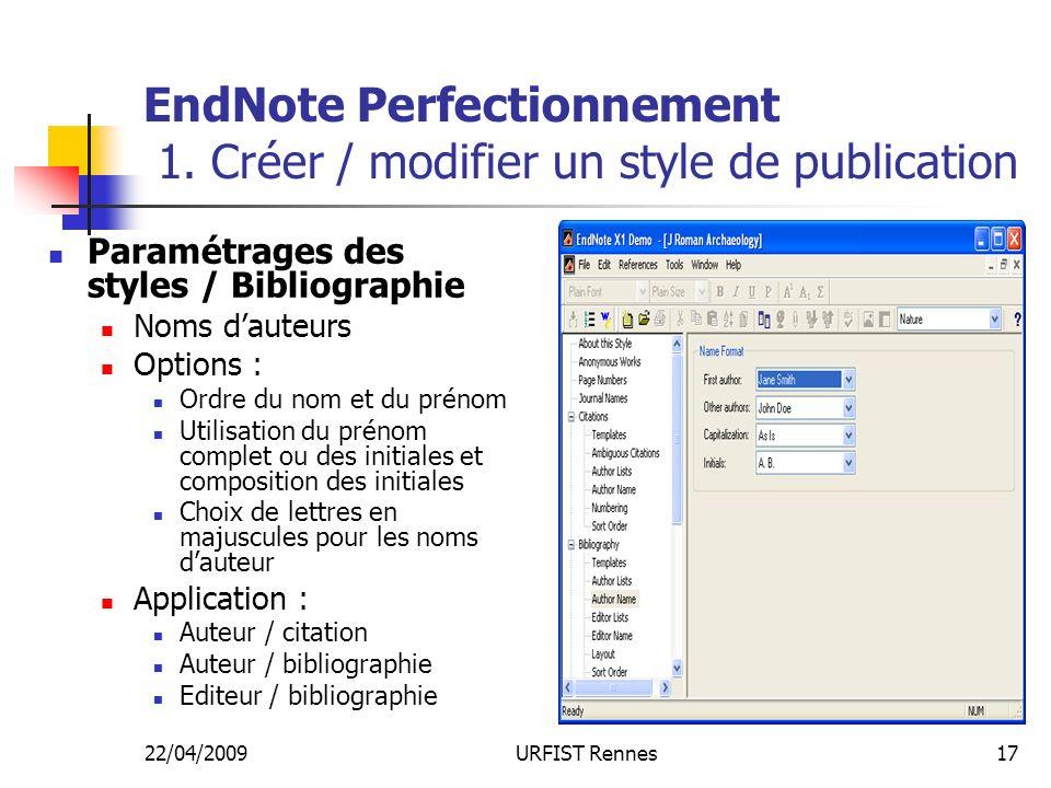 22/04/2009URFIST Rennes17 EndNote Perfectionnement 1. Créer / modifier un style de publication Paramétrages des styles / Bibliographie Noms dauteurs O