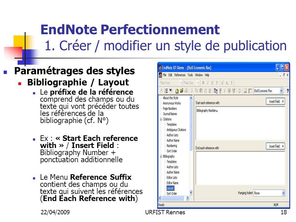 22/04/2009URFIST Rennes18 EndNote Perfectionnement 1. Créer / modifier un style de publication Paramétrages des styles Bibliographie / Layout Le préfi