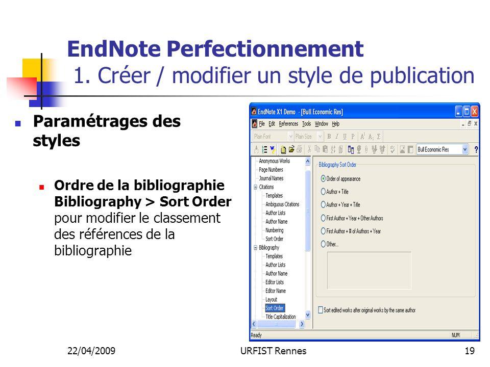 22/04/2009URFIST Rennes19 EndNote Perfectionnement 1. Créer / modifier un style de publication Paramétrages des styles Ordre de la bibliographie Bibli