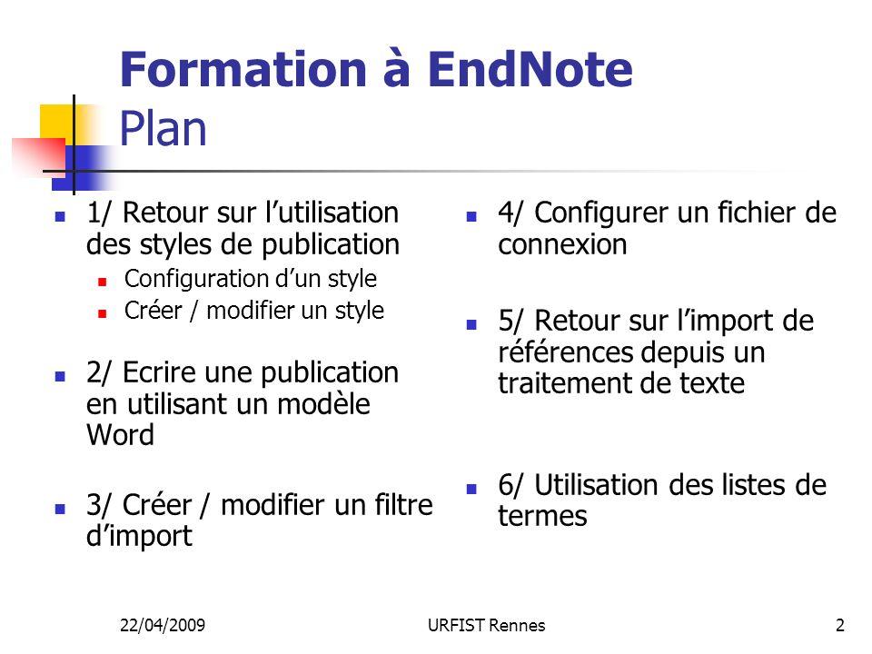 22/04/2009URFIST Rennes2 Formation à EndNote Plan 1/ Retour sur lutilisation des styles de publication Configuration dun style Créer / modifier un sty