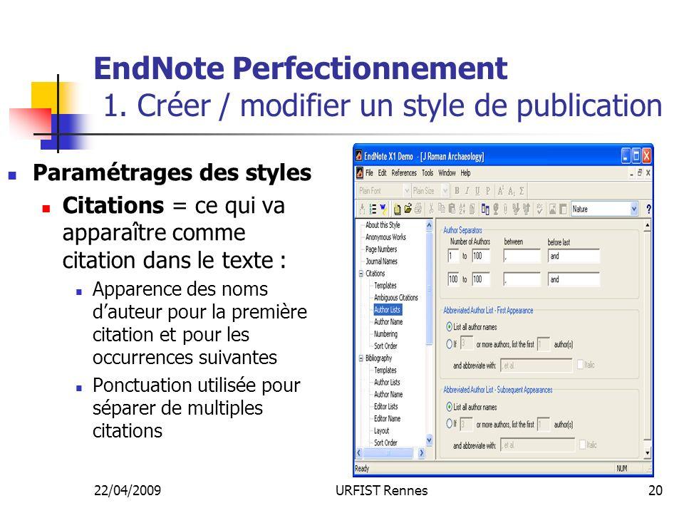 22/04/2009URFIST Rennes20 EndNote Perfectionnement 1. Créer / modifier un style de publication Paramétrages des styles Citations = ce qui va apparaîtr