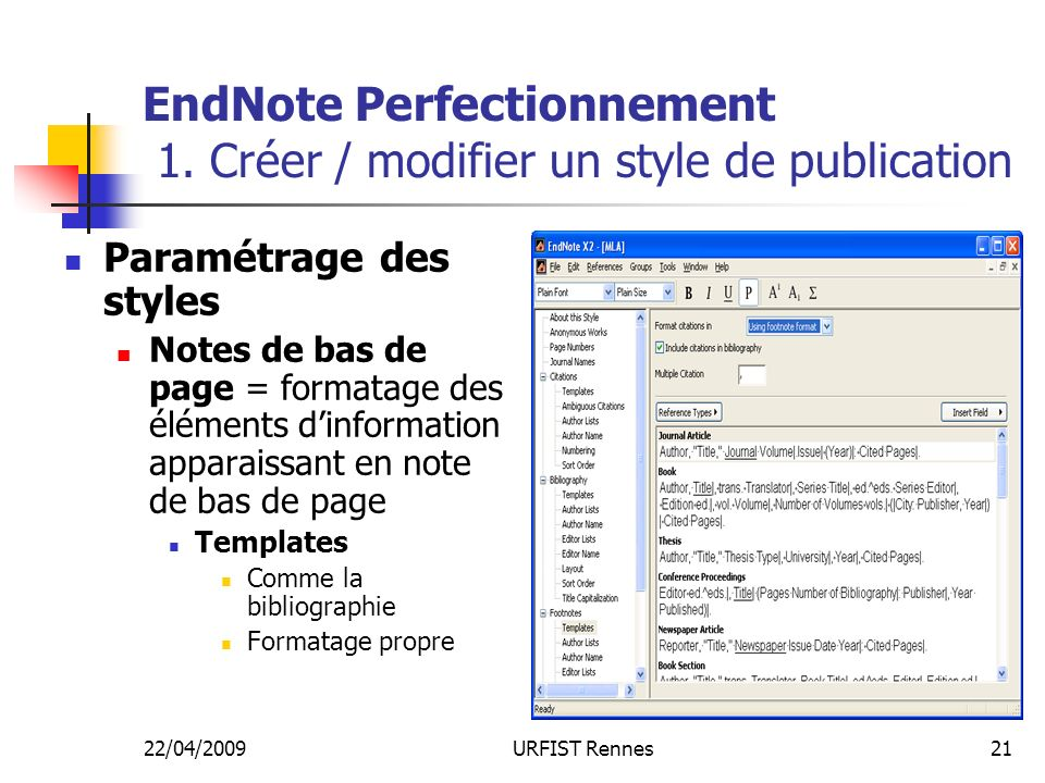22/04/2009URFIST Rennes21 EndNote Perfectionnement 1. Créer / modifier un style de publication Paramétrage des styles Notes de bas de page = formatage