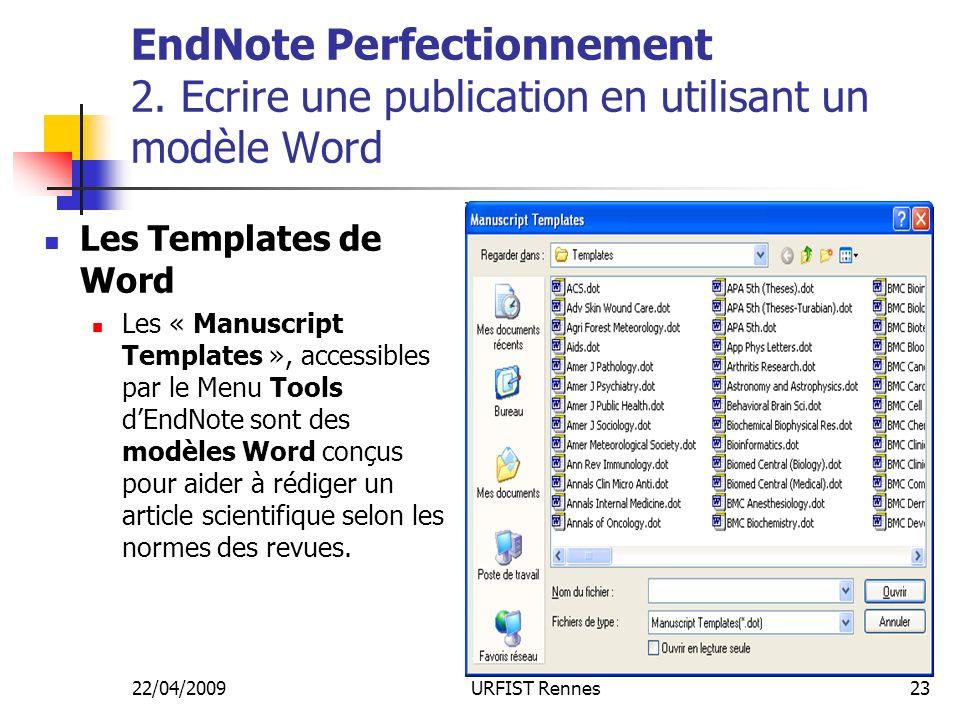 22/04/2009URFIST Rennes23 EndNote Perfectionnement 2. Ecrire une publication en utilisant un modèle Word Les Templates de Word Les « Manuscript Templa