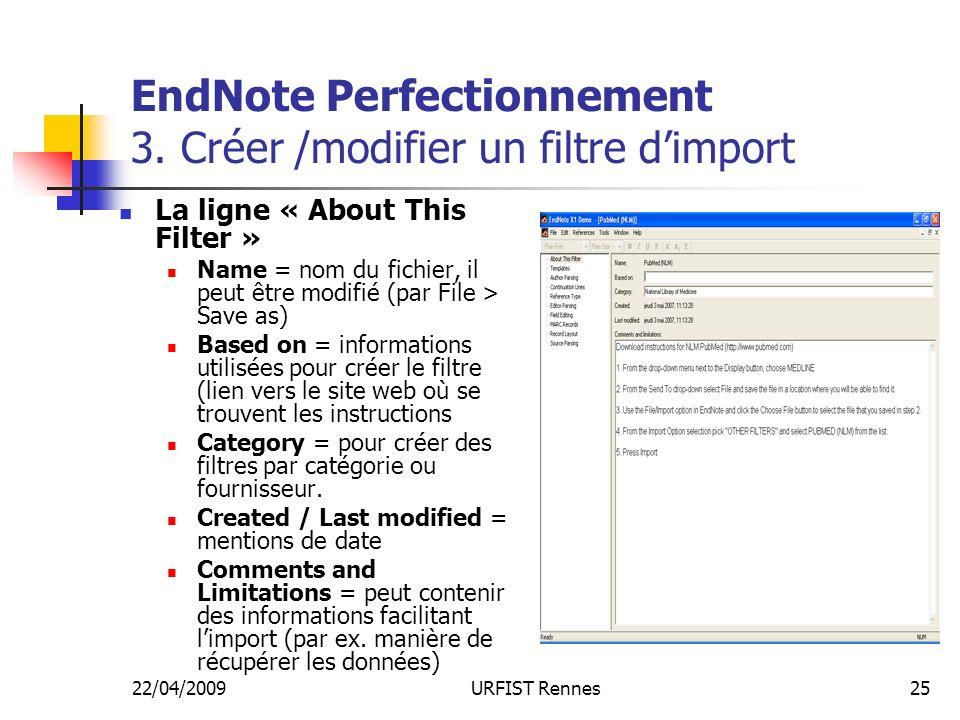 22/04/2009URFIST Rennes25 EndNote Perfectionnement 3. Créer /modifier un filtre dimport La ligne « About This Filter » Name = nom du fichier, il peut