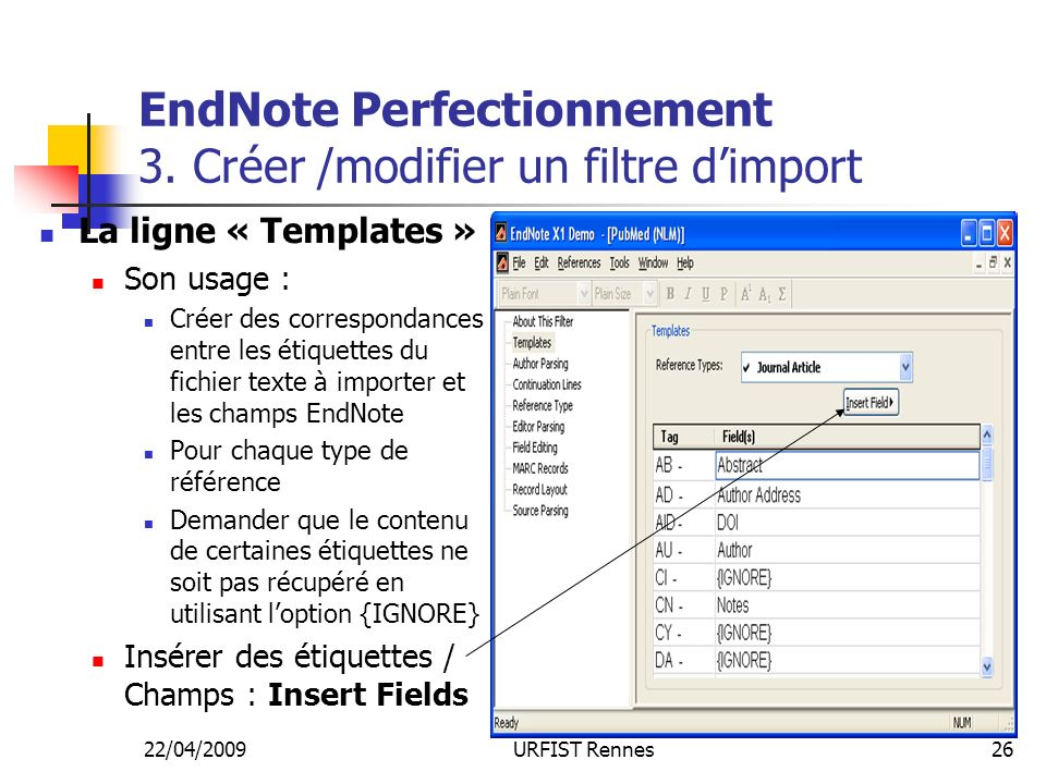22/04/2009URFIST Rennes26 EndNote Perfectionnement 3. Créer /modifier un filtre dimport La ligne « Templates » Son usage : Créer des correspondances e