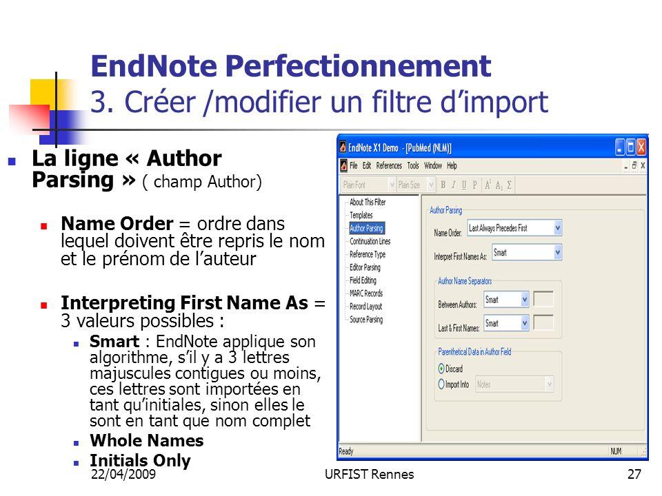 22/04/2009URFIST Rennes27 EndNote Perfectionnement 3. Créer /modifier un filtre dimport La ligne « Author Parsing » ( champ Author) Name Order = ordre
