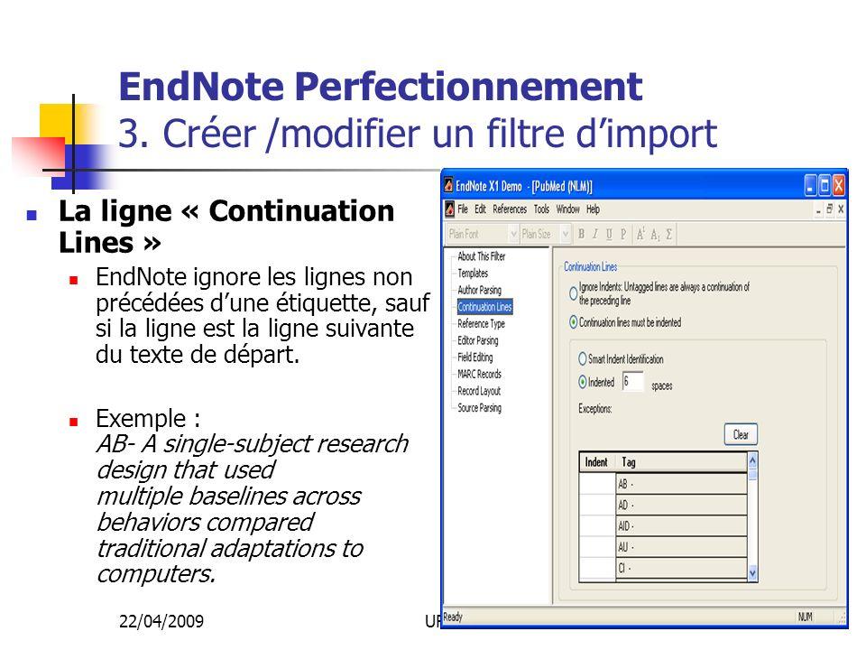 22/04/2009URFIST Rennes29 EndNote Perfectionnement 3. Créer /modifier un filtre dimport La ligne « Continuation Lines » EndNote ignore les lignes non