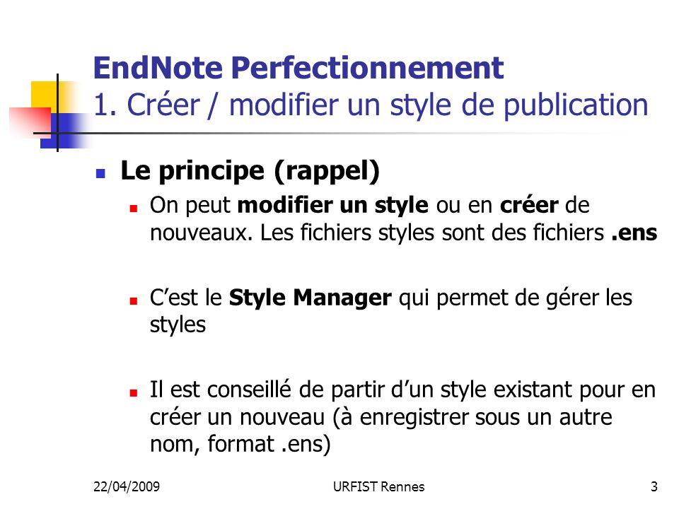 22/04/2009URFIST Rennes3 Le principe (rappel) On peut modifier un style ou en créer de nouveaux. Les fichiers styles sont des fichiers.ens Cest le Sty