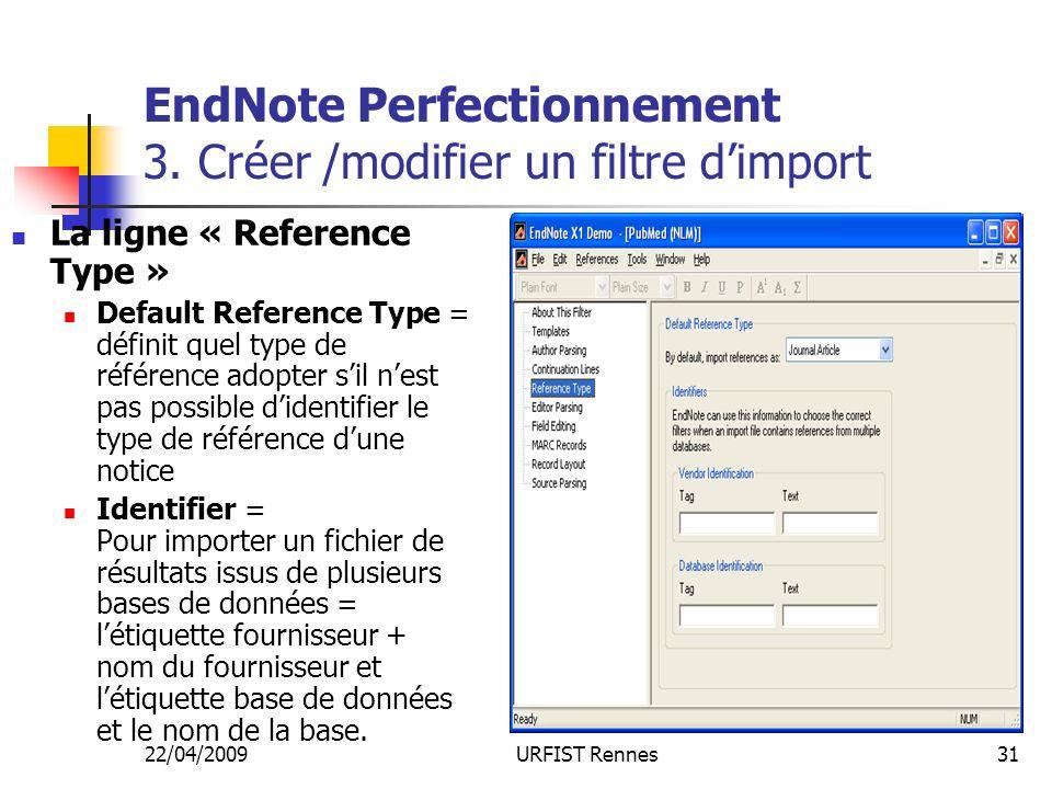 22/04/2009URFIST Rennes31 EndNote Perfectionnement 3. Créer /modifier un filtre dimport La ligne « Reference Type » Default Reference Type = définit q