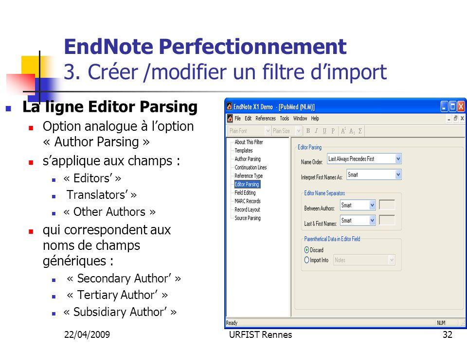 22/04/2009URFIST Rennes32 EndNote Perfectionnement 3. Créer /modifier un filtre dimport La ligne Editor Parsing Option analogue à loption « Author Par