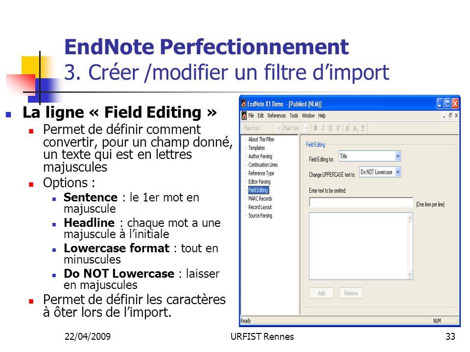 22/04/2009URFIST Rennes33 EndNote Perfectionnement 3. Créer /modifier un filtre dimport La ligne « Field Editing » Permet de définir comment convertir