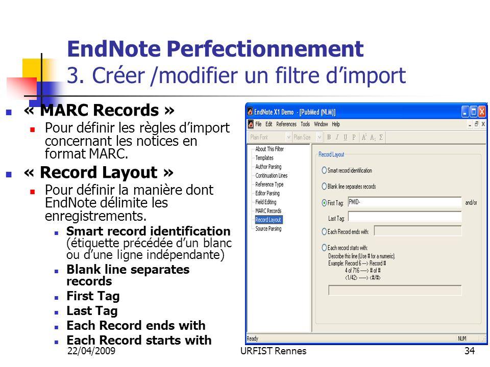 22/04/2009URFIST Rennes34 EndNote Perfectionnement 3. Créer /modifier un filtre dimport « MARC Records » Pour définir les règles dimport concernant le