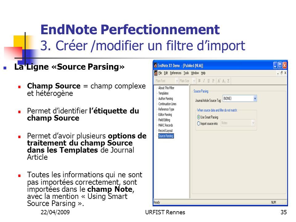22/04/2009URFIST Rennes35 EndNote Perfectionnement 3. Créer /modifier un filtre dimport La Ligne «Source Parsing» Champ Source = champ complexe et hét