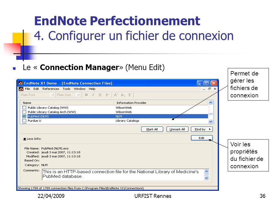 22/04/2009URFIST Rennes36 EndNote Perfectionnement 4. Configurer un fichier de connexion Le « Connection Manager» (Menu Edit) Voir les propriétés du f