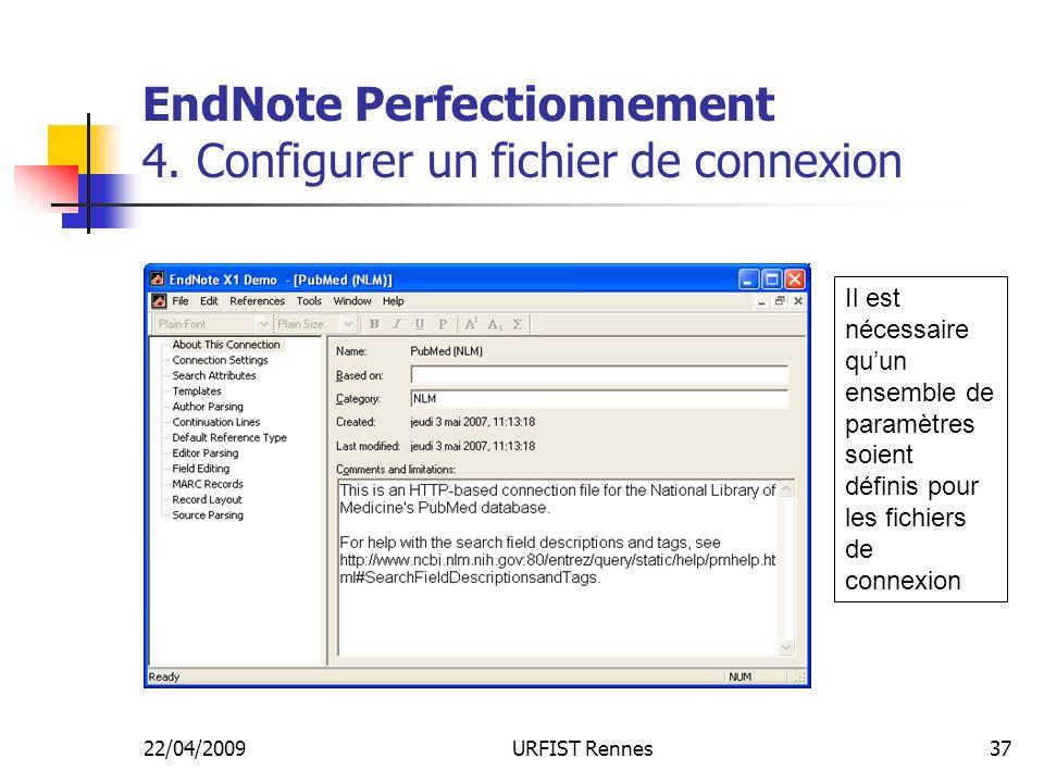 22/04/2009URFIST Rennes37 EndNote Perfectionnement 4. Configurer un fichier de connexion Il est nécessaire quun ensemble de paramètres soient définis