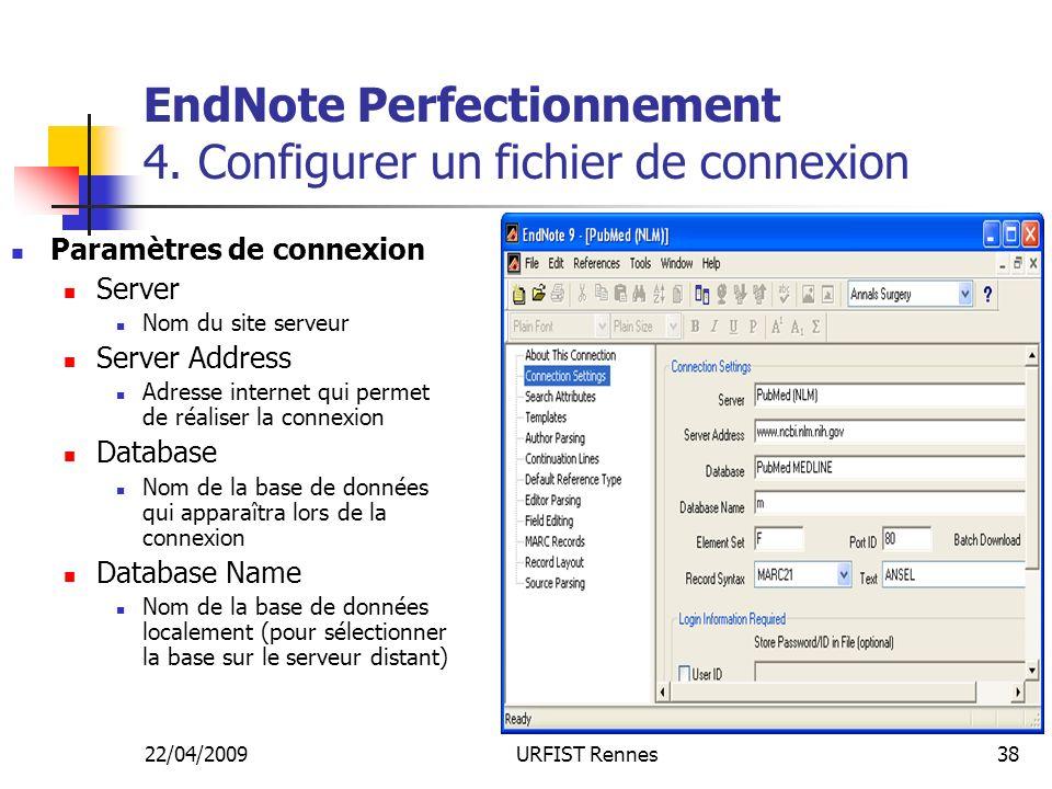 22/04/2009URFIST Rennes38 EndNote Perfectionnement 4. Configurer un fichier de connexion Paramètres de connexion Server Nom du site serveur Server Add