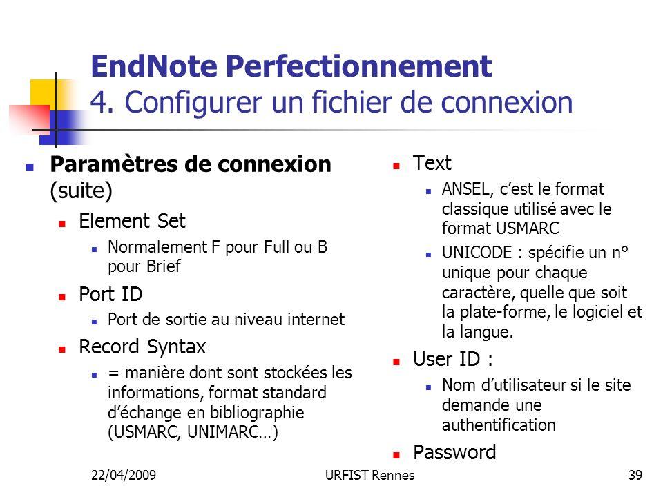22/04/2009URFIST Rennes39 EndNote Perfectionnement 4. Configurer un fichier de connexion Paramètres de connexion (suite) Element Set Normalement F pou