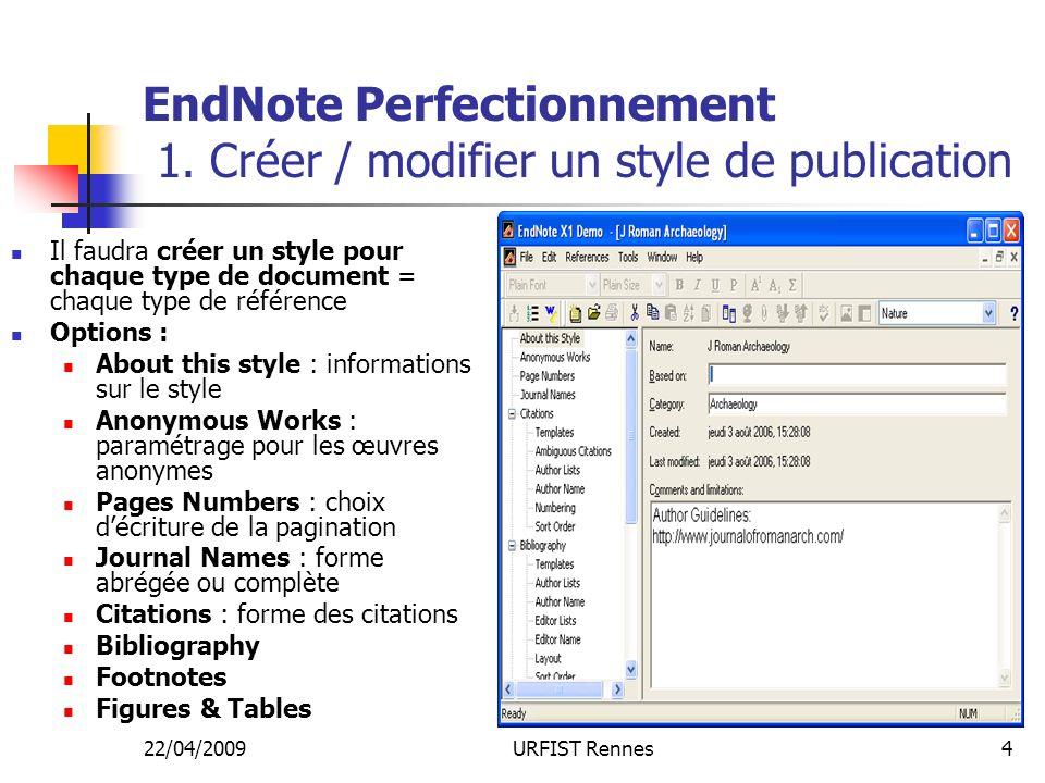 22/04/2009URFIST Rennes4 EndNote Perfectionnement 1. Créer / modifier un style de publication Il faudra créer un style pour chaque type de document =