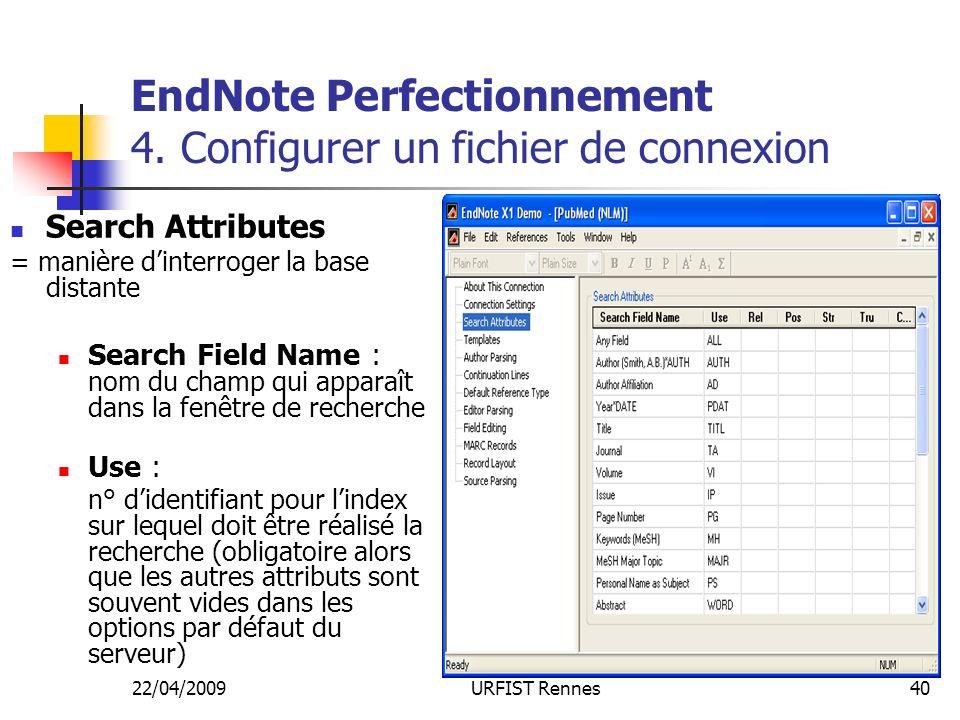 22/04/2009URFIST Rennes40 EndNote Perfectionnement 4. Configurer un fichier de connexion Search Attributes = manière dinterroger la base distante Sear