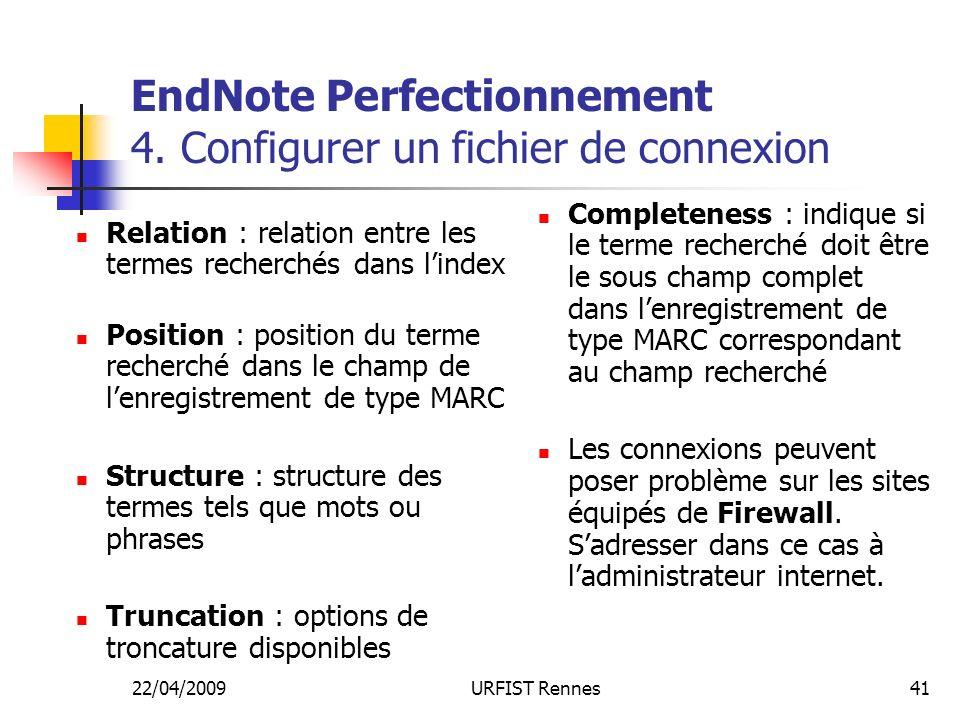 22/04/2009URFIST Rennes41 EndNote Perfectionnement 4. Configurer un fichier de connexion Relation : relation entre les termes recherchés dans lindex P