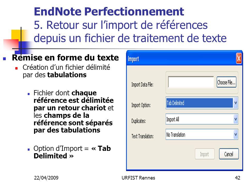 22/04/2009URFIST Rennes42 EndNote Perfectionnement 5. Retour sur limport de références depuis un fichier de traitement de texte Remise en forme du tex