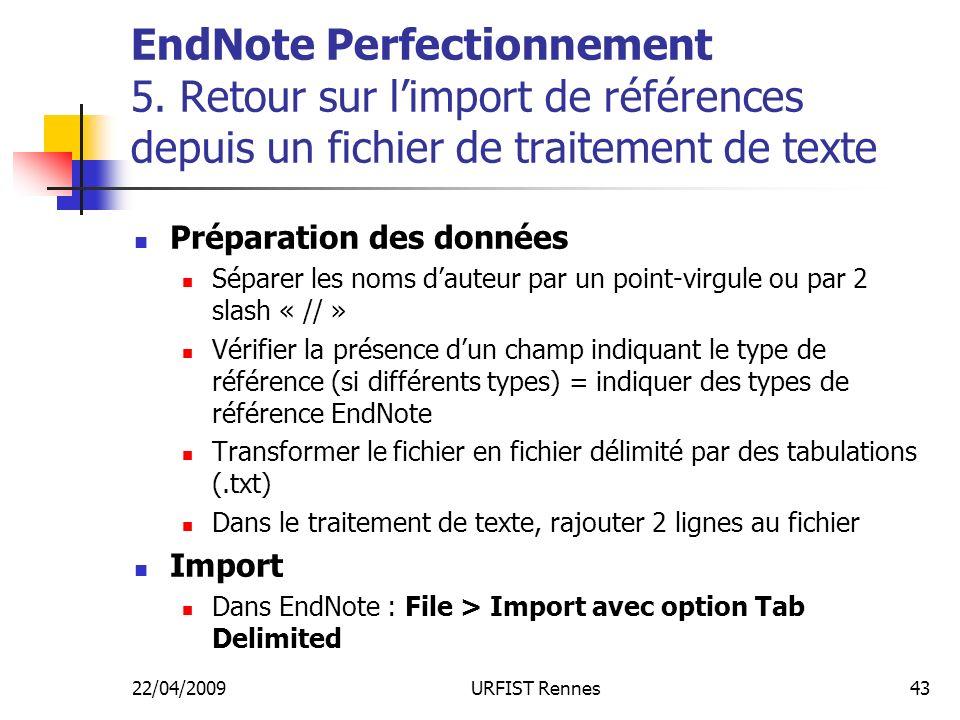 22/04/2009URFIST Rennes43 EndNote Perfectionnement 5. Retour sur limport de références depuis un fichier de traitement de texte Préparation des donnée