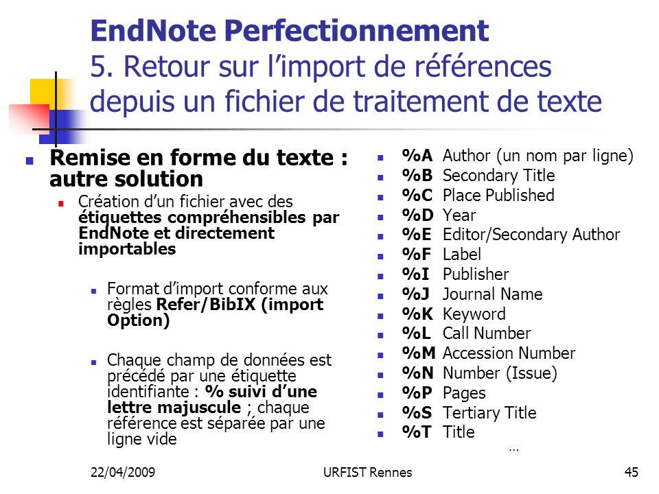 22/04/2009URFIST Rennes45 EndNote Perfectionnement 5. Retour sur limport de références depuis un fichier de traitement de texte Remise en forme du tex
